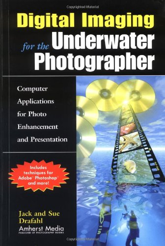 9781584280613: Digital Imaging for the Underwater Photographer: Computer Applications for Photo Enhancement and Presentation