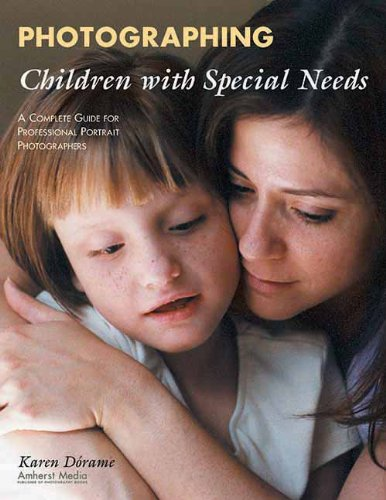 9781584280866: Photographing Children with Special Needs: A Complete Guide for Professional Portrait Photographers