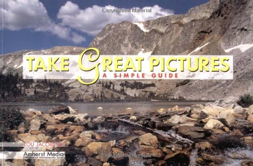 Take Great Pictures : A Simple Guide: Jacobs, Lou, Jr.