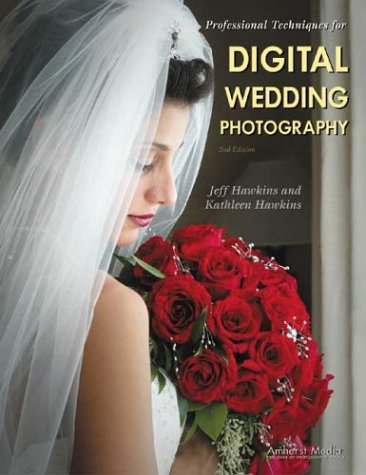 Professional Techniques for Digital Wedding Photography (1584281103) by Hawkins, Jeff; Hawkins, Kathleen