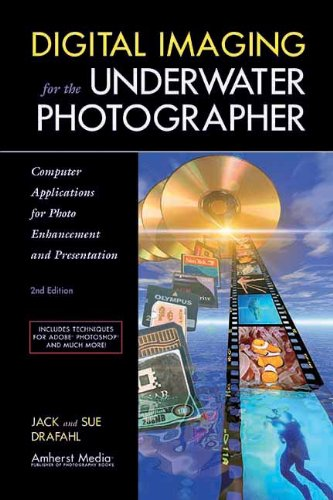 Digital Imaging for the Underwater Photographer: Jack Drafahl, Sue Drafahl