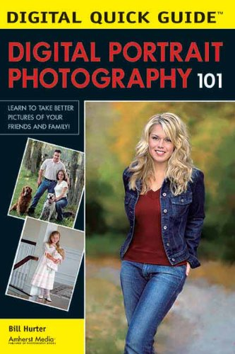 Digital Portrait Photography 101: Learn to Take Better Pictures of Your Friends and Family! (...
