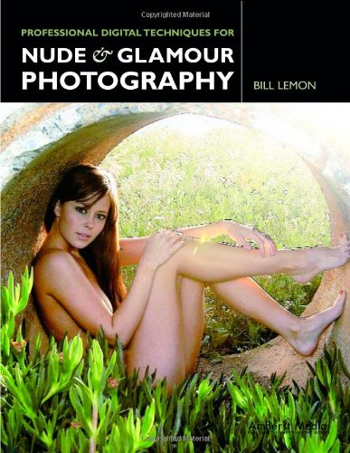 Professional Digital Techniques for Nude & Glamour Photography: Lemon, Bill