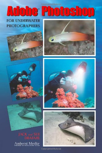 Adobe Photoshop for Underwater Photographers: Drafahl, Jack; Drafahl, Sue
