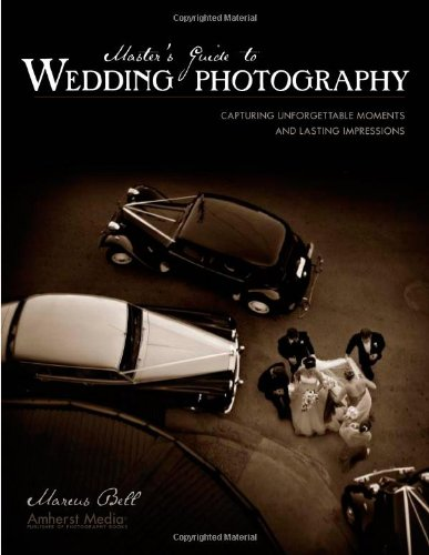 9781584281979: Master's Guide to Wedding Photography: Capturing Unforgettable Moments and Lasting Impressions
