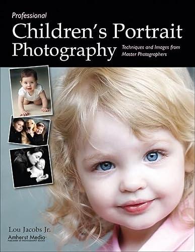 Professional Children's Portrait Photography : Techniques and: Jacobs, Lou, Jr.