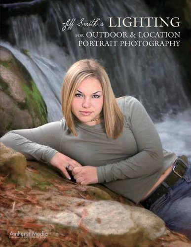 9781584282099: Jeff Smith's Lighting for Outdoor & Location Portrait Photography