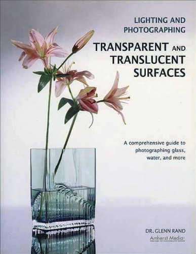 9781584282440: Lighting and Photographing Transparent and Translucent Surfaces: A Comprehensive Guide to Photographing Glass, Water, and More
