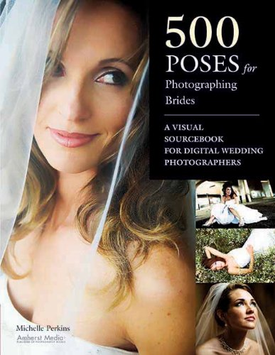 9781584282723: 500 Poses For Photographing Brides: A Visual Sourcebook for Digital Wedding Photographers