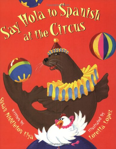 9781584300427: Say Hola to Spanish at the Circus (English and Spanish Edition)