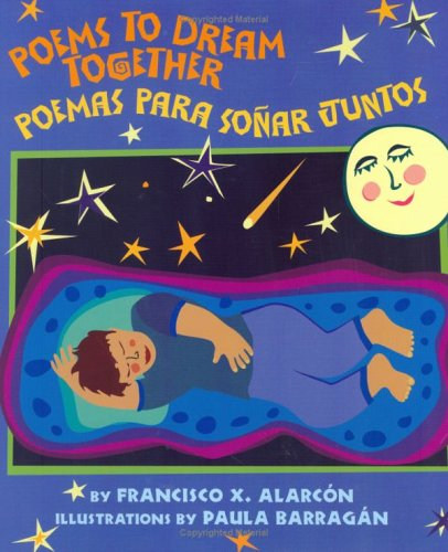Poems to Dream Together/poemas Para Sonar Juntos: Francisco X. Alarcon,