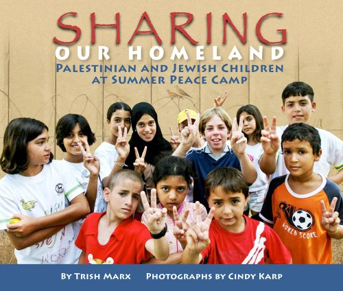 Sharing Our Homeland: Palestinian and Jewish Children at Summer Peace Camp: Marx, Trish; Karp, ...