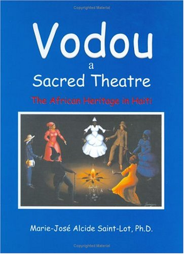 Vodou a Sacred Theatre: The African Heritage in Haiti: Saint-Lot, Marie-Jose Alcide, Ph.D.