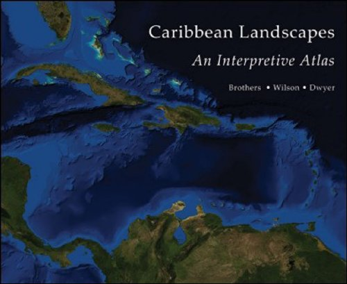 Caribbean Landscapes: An Interpretive Atlas: Timothy S. Brothers