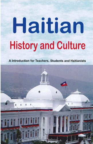 Haitian History and Culture: A Introduction for Teachers, Students and Haitianists (2011 Edition): ...
