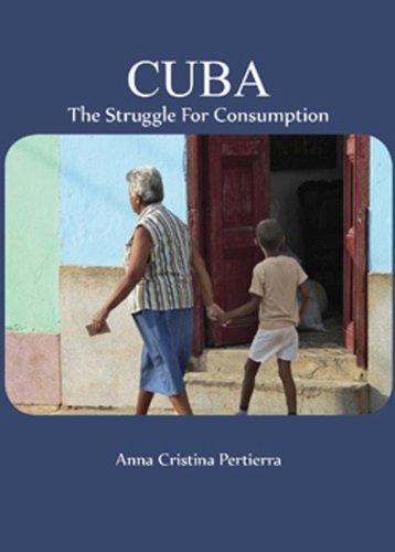 Cuba: The Struggle for Consumption: Pertierra, Anna Cristina