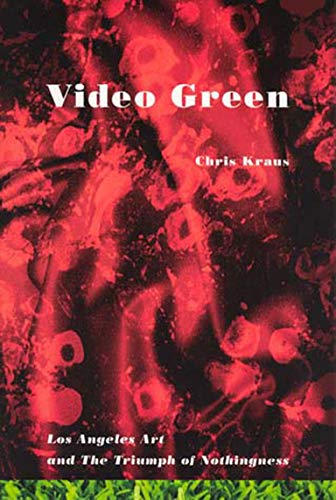 9781584350224: Video Green: Los Angeles Art and the Triumph of Nothingness (Semiotext(e) / Active Agents)