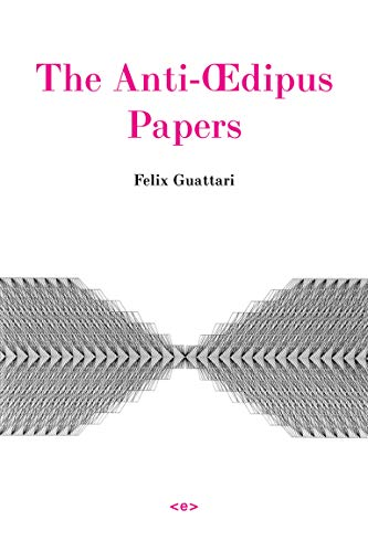 The Anti-Oedipus Papers (Semiotext(e) / Foreign Agents): Guattari, Felix