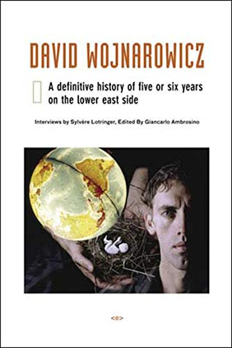 9781584350354: David Wojnarowicz: A Definitive History of Five or Six Years on the Lower East Side (Semiotext(e) / Native Agents)