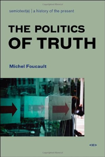 The Politics of Truth Semiotexte Foreign Agents: Michel Foucault