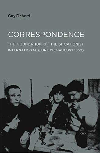 Correspondence: The Foundation of the Situationist International (June 1957-August 1960