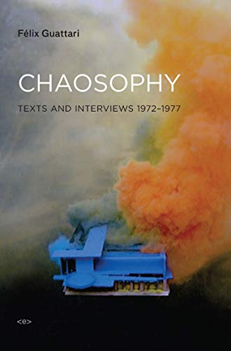 Chaosophy: Texts and Interviews 1972-1977 (Semiotext(e) /: Dosse, Francois,Lotringer, Sylvere,Guattari,