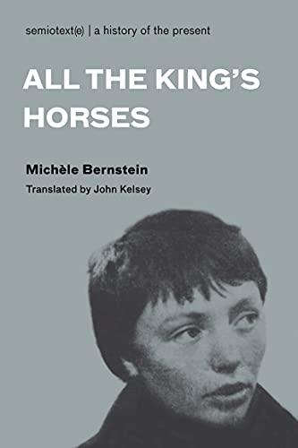 All the King's Horses (Semiotext(e) / Native Agents): Mich?le Bernstein; Translator-John ...