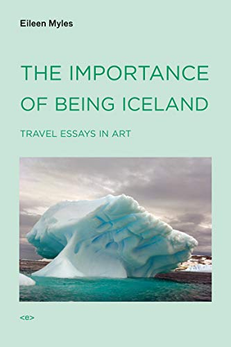 9781584350668: The Importance of Being Iceland: Travel Essays in Art (Semiotext(e) / Active Agents)