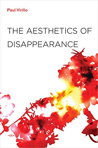 The Aesthetics of Disappearance (Semiotext(e) / Foreign: Virilio, Paul, Beitchman,