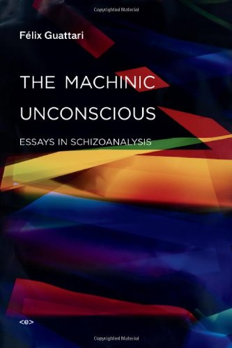 The Machinic Unconscious: Essays in Schizoanalysis (Semiotext(e): Guattari, Félix