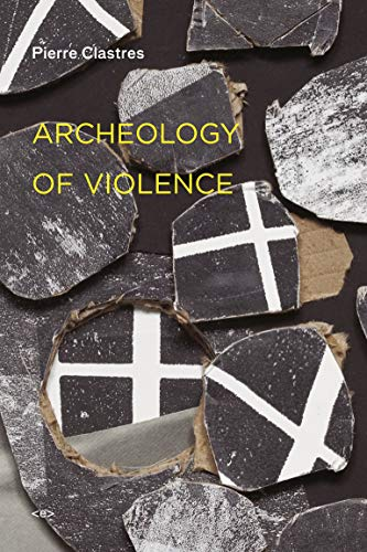 Archeology of Violence, New Edition: Clastres, Pierre