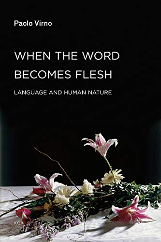 When the Word Becomes Flesh Language and: Paolo Virno