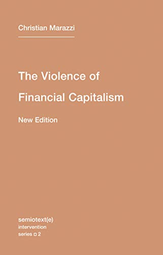 The Violence of Financial Capitalism Semiotexte Intervention: Christian Marazzi
