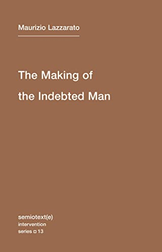 9781584351153: The Making of the Indebted Man: An Essay on the Neoliberal Condition (Semiotext(e) / Intervention Series)