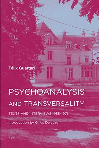 Psychoanalysis and Transversality: Texts and Interviews 1955-1971: Felix Guattari