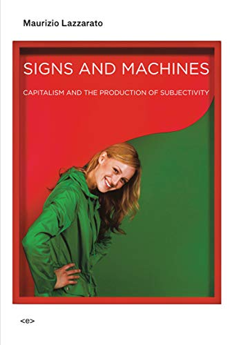 9781584351306: Signs and Machines: Capitalism and the Production of Subjectivity (Semiotext(e) / Foreign Agents)