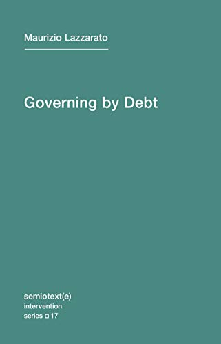 Governing by Debt Semiotexte Intervention Series: Maurizio Lazzarato