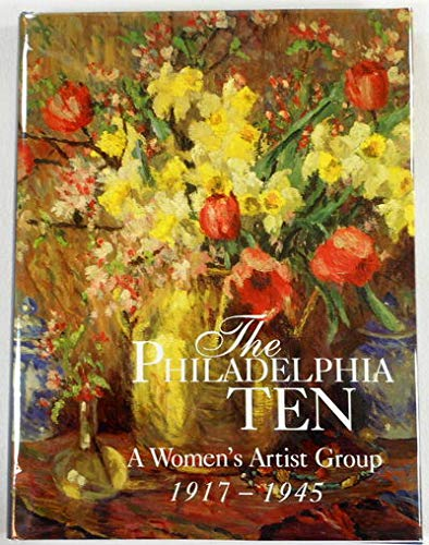 The Philadelphia Ten: A Women's Artist Group, 1917 1945 (1584420472) by Page Talbott; Patricia Tanis Sydney