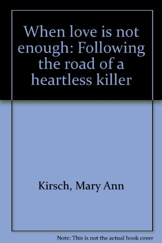When love is not enough: Following the road of a heartless killer: Kirsch, Mary Ann