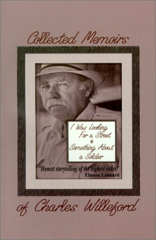 9781584440536: The Collected Memoirs of Charles Willeford : I Was Looking for a Street/Something About a Soldier