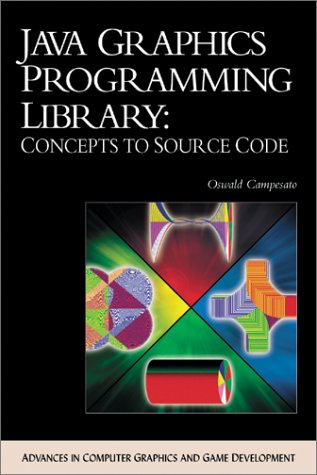 9781584500926: Java Graphics Programming Library: Concepts to Source Code (with CD-ROM) (ADVANCES IN COMPUTER GRAPHICS AND GAME DEVELOPMENT SERIES)