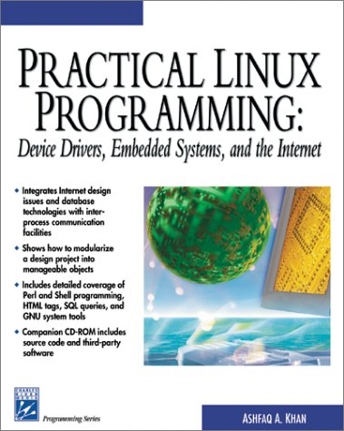 9781584500964: Practical Linux Programming: Device Drivers, Embedded Systems and the Internet (Programming Series)