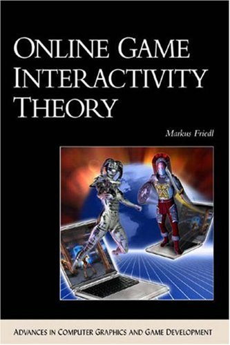 9781584502159: Online Game Interactivity Theory (ADVANCES IN COMPUTER GRAPHICS AND GAME DEVELOPMENT SERIES)