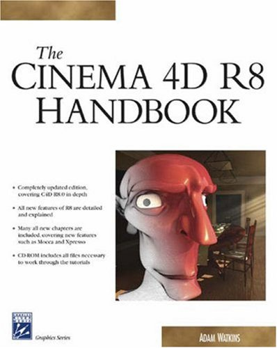 Cinema 4D R8 Handbook (Graphics Series): Adam Watkins