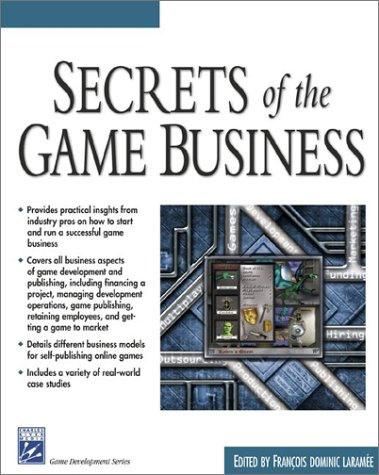 Secrets of the Game Business (Game Development Series): Francois Laramee