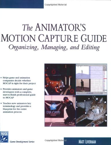 The Animator's Motion Capture Guide: Organizing, Managing, Editing (Charles River Media Game ...