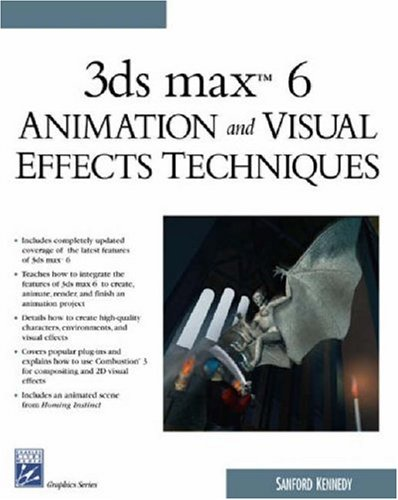 3ds Max 6 Animation and Visual Effects Techniques (Graphics Series) (Charles River Media Graphics):...