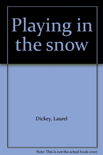 Playing in the Snow: Dickey, Laurel