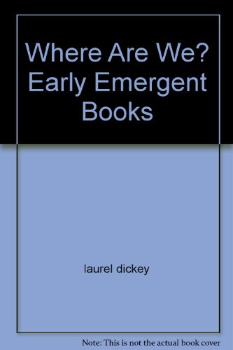 Where Are We? Early Emergent Books: laurel dickey