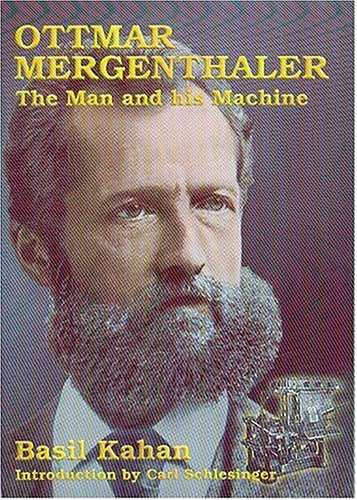 Ottmar Mergenthaler the Man and His Machine a Biographical Appreciation of the Inventor on His Ce...